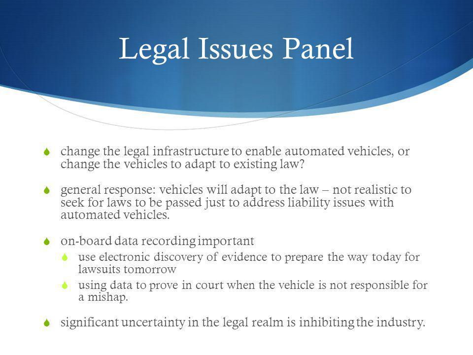 Legal Issues Panel change the legal infrastructure to enable automated vehicles, or change the vehicles to adapt to existing law