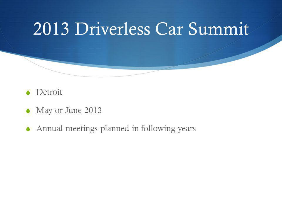 2013 Driverless Car Summit Detroit May or June 2013