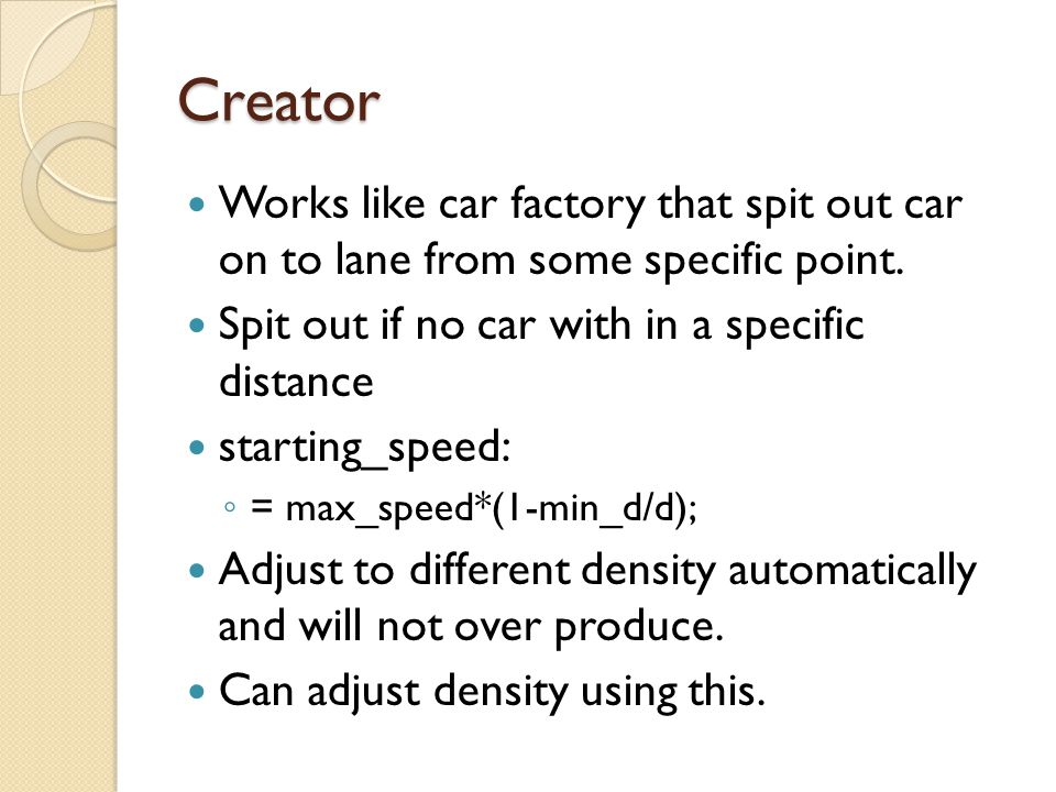 Creator Works like car factory that spit out car on to lane from some specific point. Spit out if no car with in a specific distance.