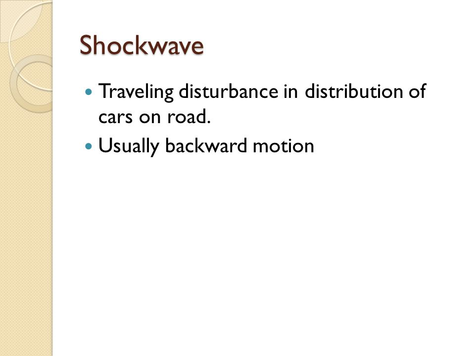 Shockwave Traveling disturbance in distribution of cars on road.