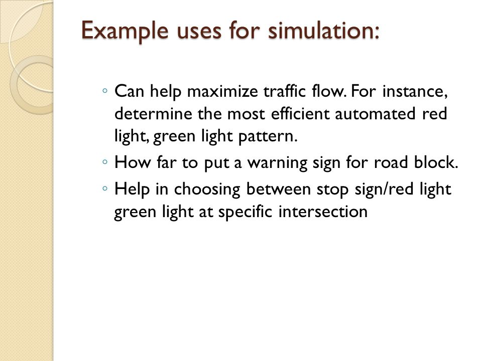 Example uses for simulation: