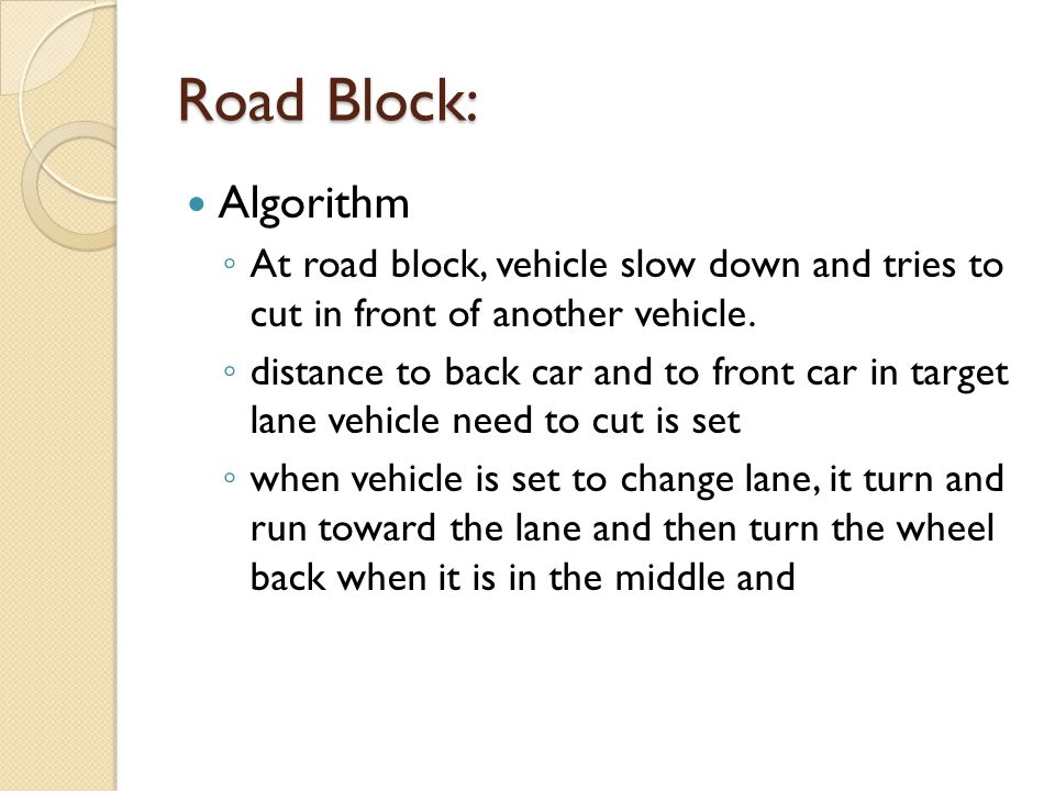 Road Block: Algorithm. At road block, vehicle slow down and tries to cut in front of another vehicle.