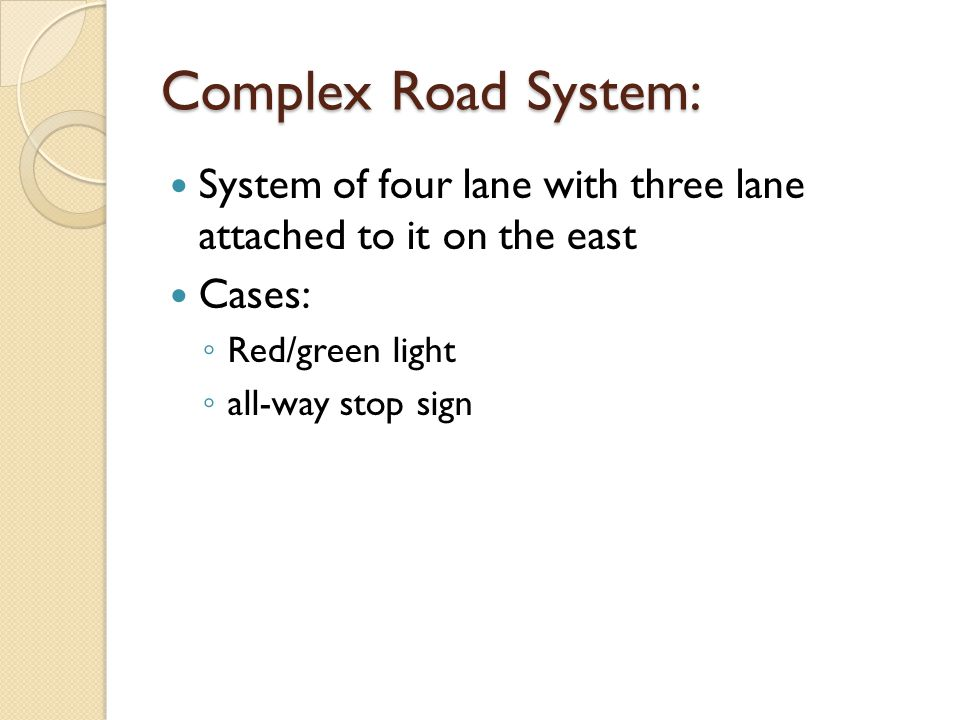 Complex Road System: System of four lane with three lane attached to it on the east. Cases: Red/green light.