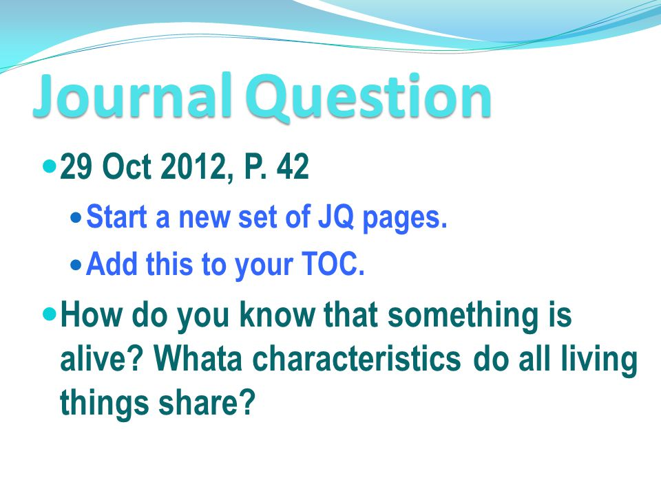 Journal Question 29 Oct 2012, P. 42. Start a new set of JQ pages. Add this to your TOC.