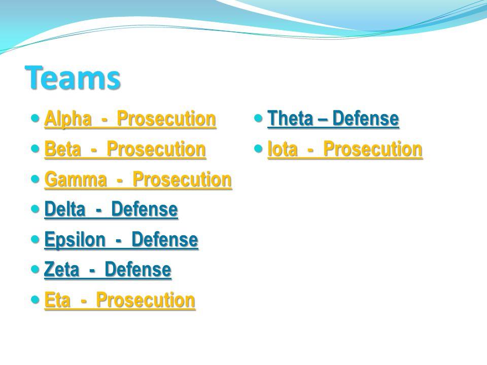 Teams Alpha - Prosecution Beta - Prosecution Gamma - Prosecution