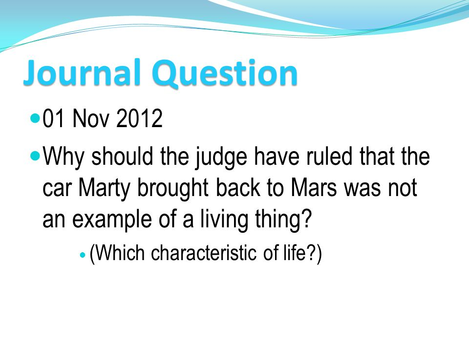 Journal Question 01 Nov 2012. Why should the judge have ruled that the car Marty brought back to Mars was not an example of a living thing