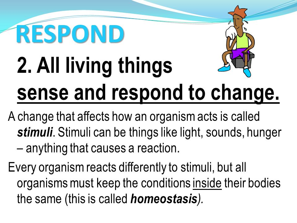 RESPOND 2. All living things sense and respond to change.