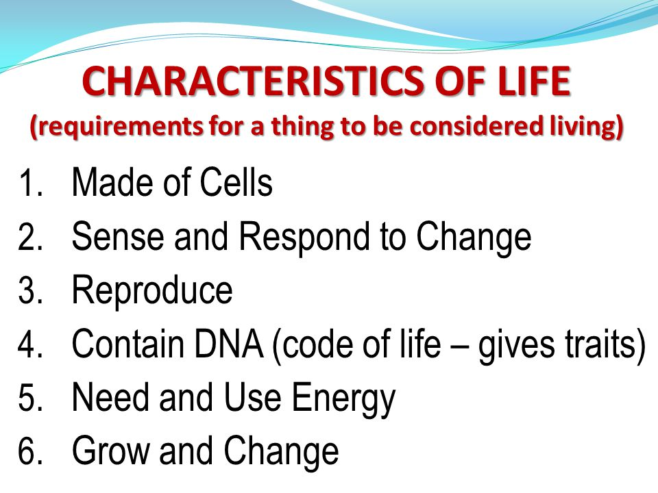 CHARACTERISTICS OF LIFE (requirements for a thing to be considered living)