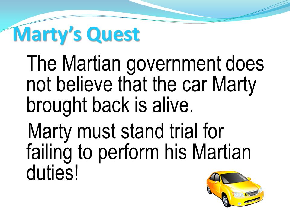 Marty must stand trial for failing to perform his Martian duties!