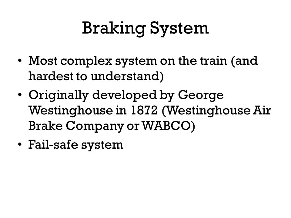 Braking System Most complex system on the train (and hardest to understand)