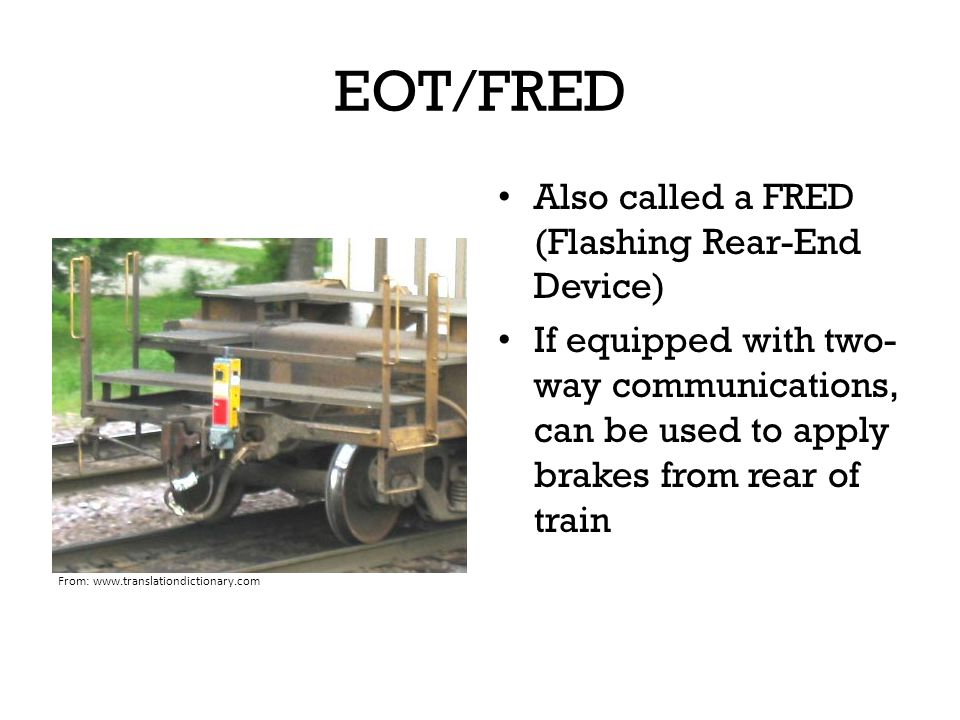 EOT/FRED Also called a FRED (Flashing Rear-End Device)