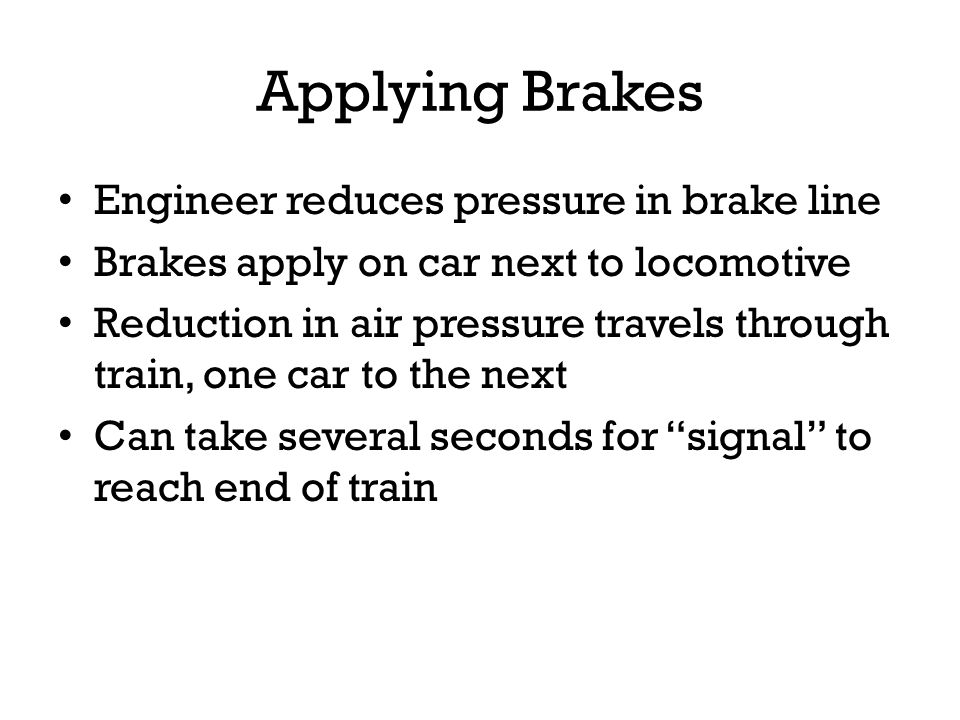 Applying Brakes Engineer reduces pressure in brake line