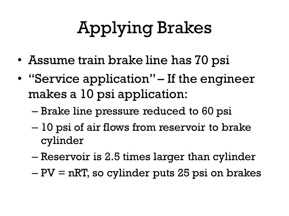 Applying Brakes Assume train brake line has 70 psi