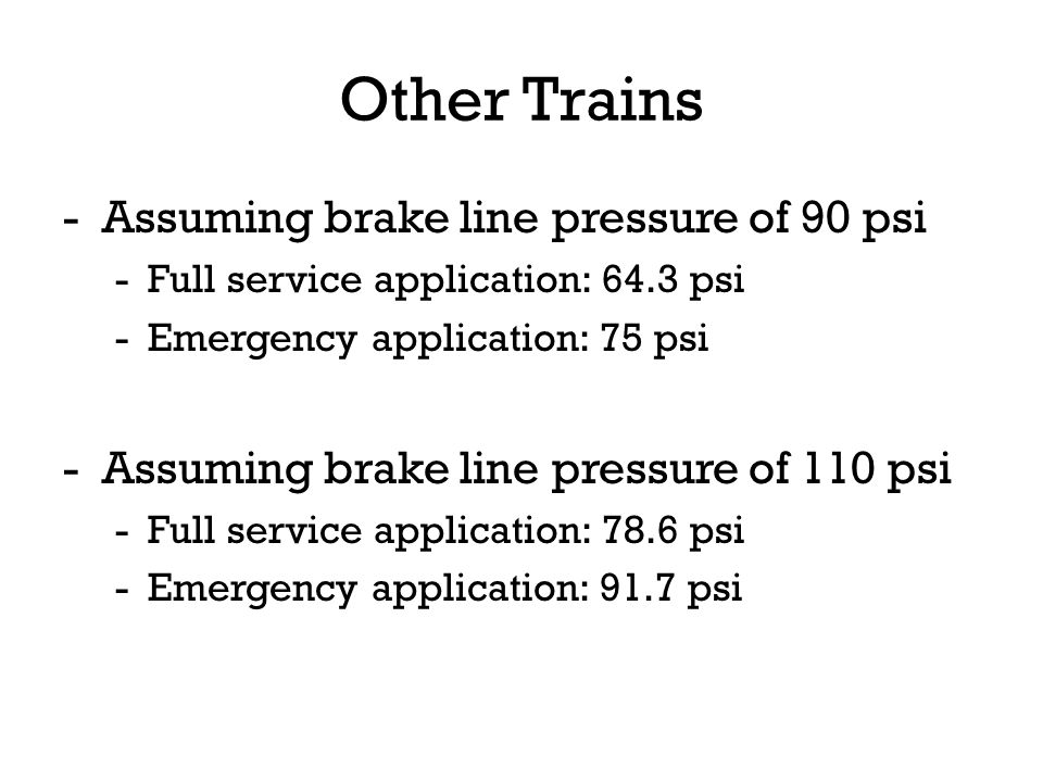 Other Trains Assuming brake line pressure of 90 psi