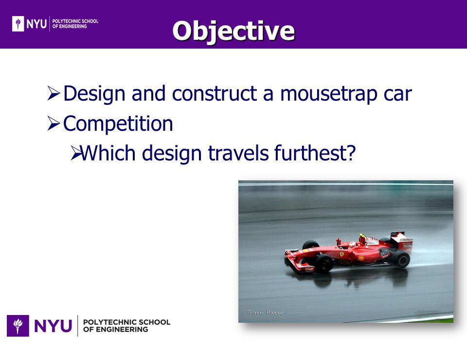 Objective Design and construct a mousetrap car Competition