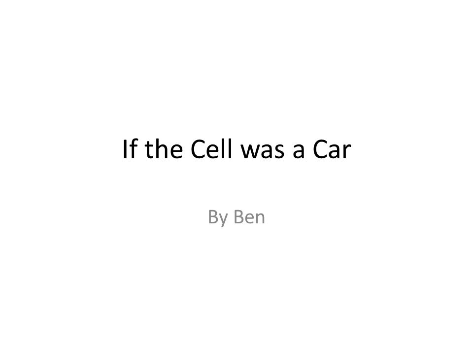 If the Cell was a Car By Ben