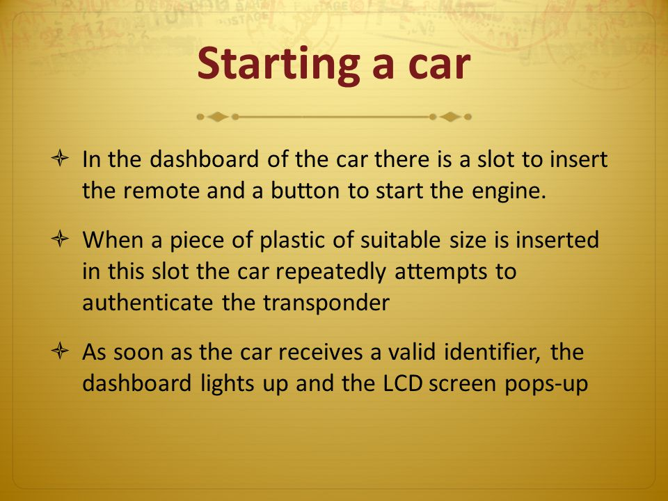 Starting a car In the dashboard of the car there is a slot to insert the remote and a button to start the engine.