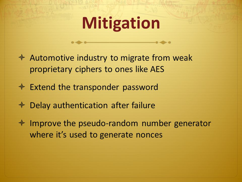 Mitigation Automotive industry to migrate from weak proprietary ciphers to ones like AES. Extend the transponder password.