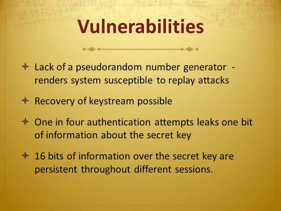 Vulnerabilities Lack of a pseudorandom number generator - renders system susceptible to replay attacks.