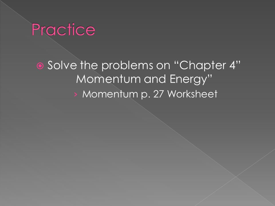 Solve the problems on Chapter 4 Momentum and Energy