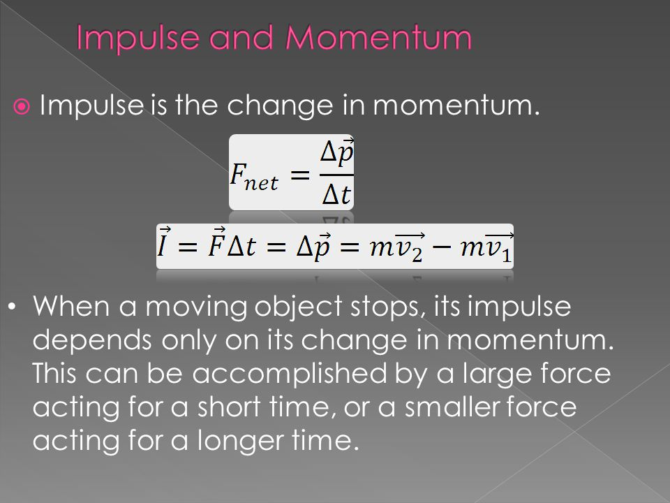 Impulse and Momentum Impulse is the change in momentum.