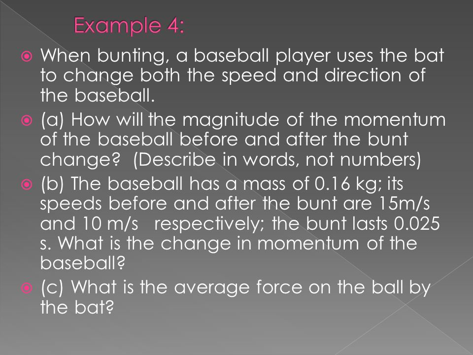 Example 4: When bunting, a baseball player uses the bat to change both the speed and direction of the baseball.