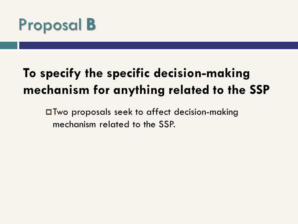 Proposal B To specify the specific decision-making mechanism for anything related to the SSP.