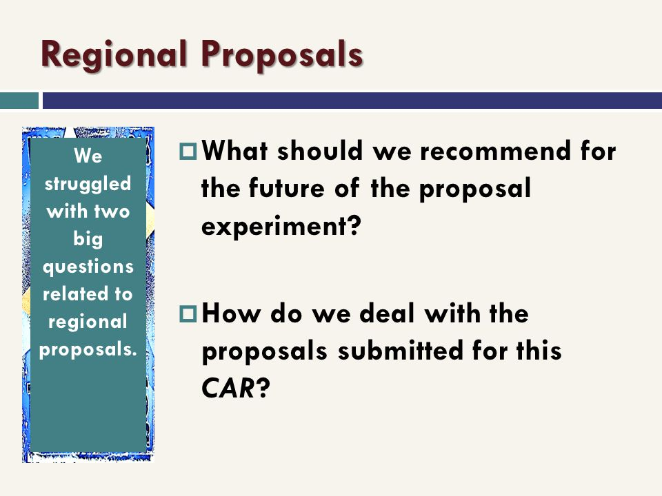 We struggled with two big questions related to regional proposals.