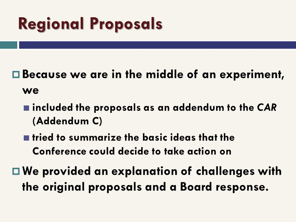 Regional Proposals Because we are in the middle of an experiment, we