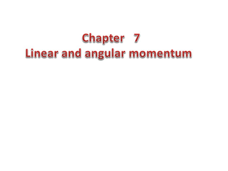 Chapter 7 Linear and angular momentum