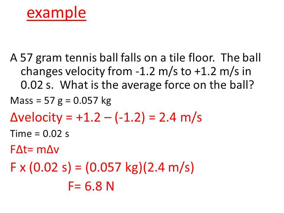 example Δvelocity = +1.2 – (-1.2) = 2.4 m/s