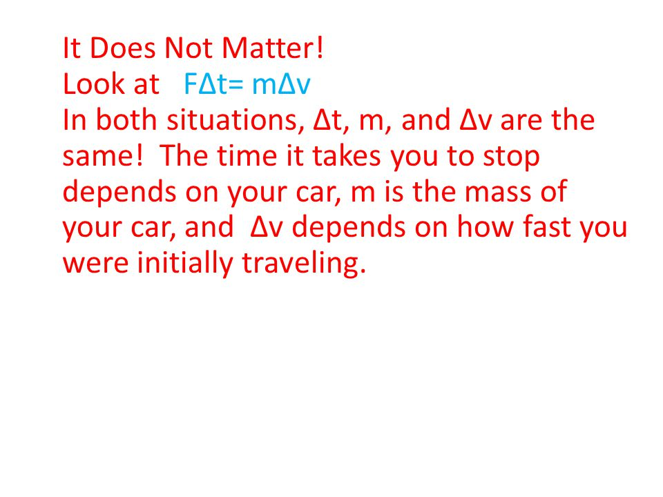 It Does Not Matter! Look at FΔt= mΔv.