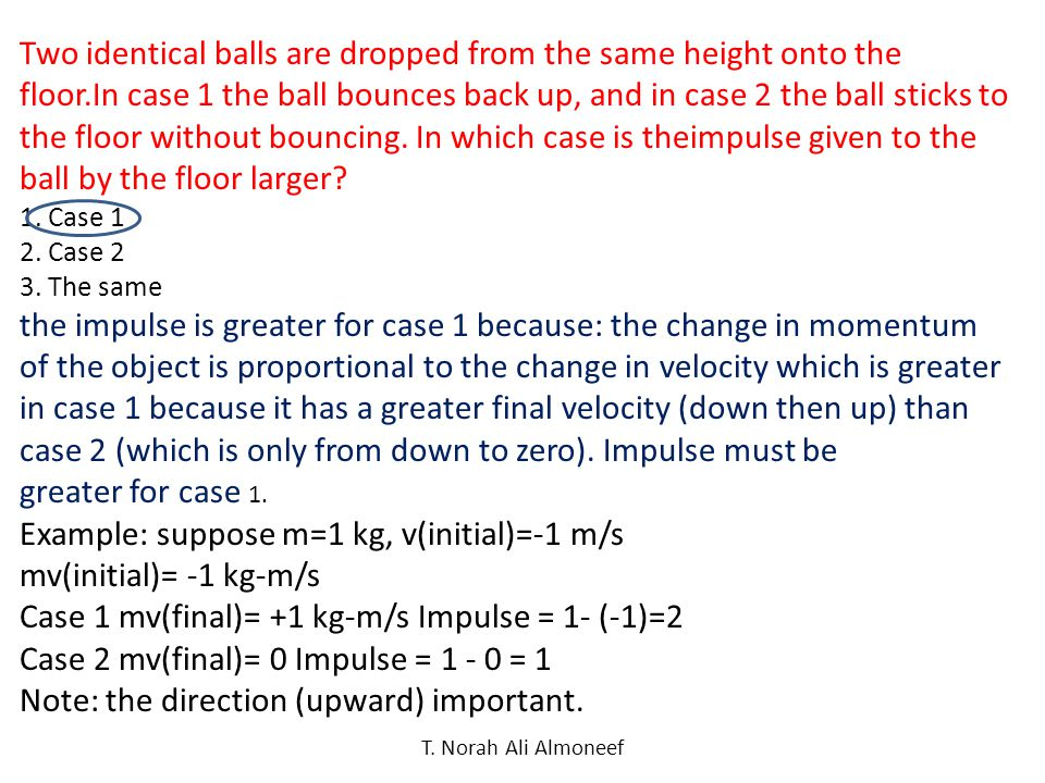 Example: suppose m=1 kg, v(initial)=-1 m/s mv(initial)= -1 kg-m/s