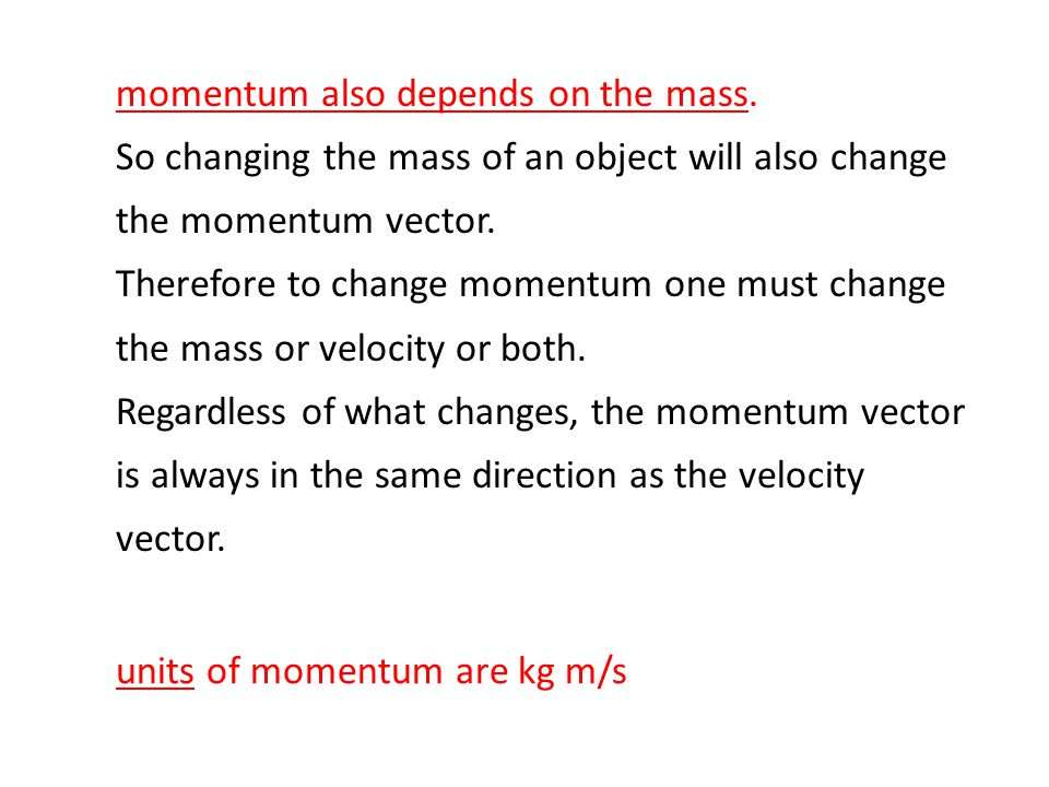 momentum also depends on the mass.