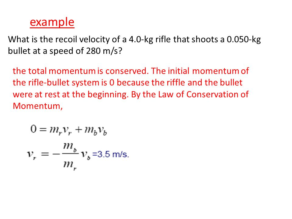 example What is the recoil velocity of a 4.0-kg rifle that shoots a 0.050-kg bullet at a speed of 280 m/s
