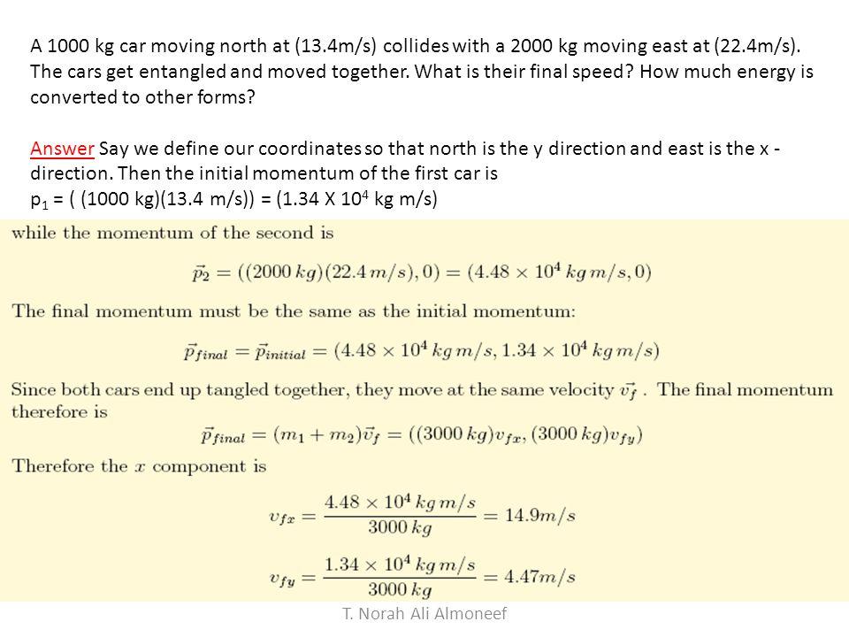 p1 = ( (1000 kg)(13.4 m/s)) = (1.34 X 104 kg m/s)