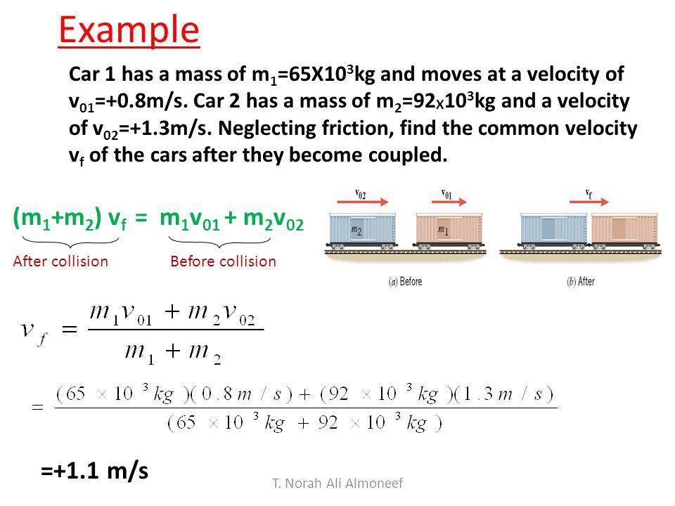 Example (m1+m2) vf = m1v01 + m2v02 =+1.1 m/s