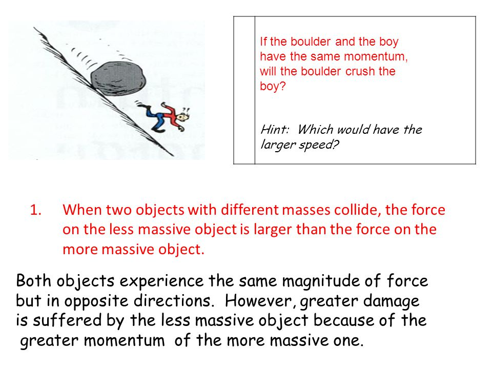 Both objects experience the same magnitude of force