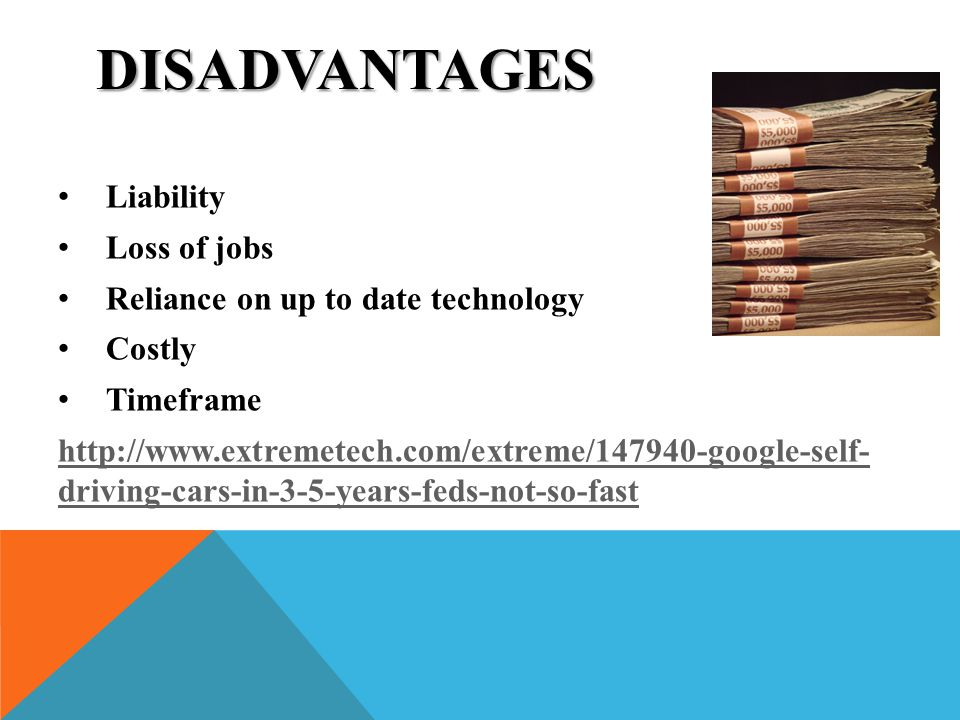 Disadvantages Liability Loss of jobs Reliance on up to date technology