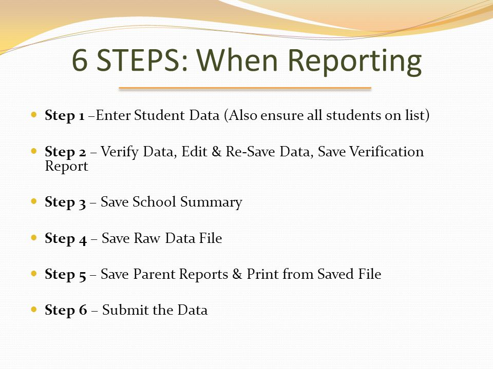 6 STEPS: When Reporting Step 1 –Enter Student Data (Also ensure all students on list)