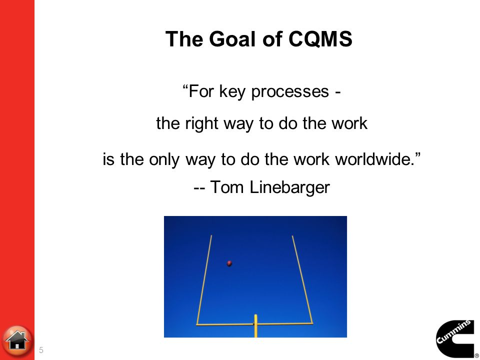 The Goal of CQMS For key processes - the right way to do the work