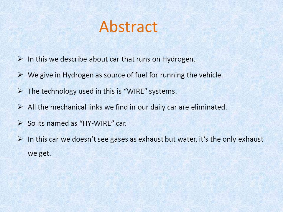 Abstract In this we describe about car that runs on Hydrogen.