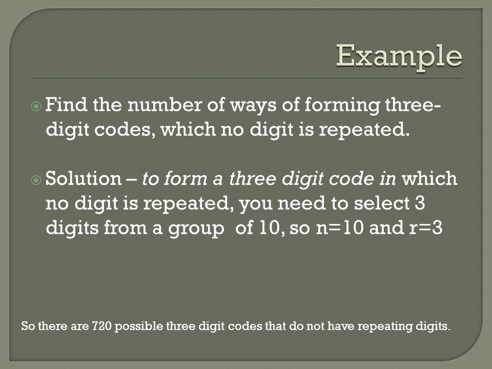 Example Find the number of ways of forming three-digit codes, which no digit is repeated.