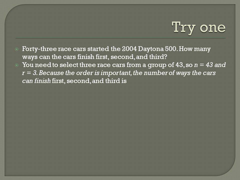 Try one Forty-three race cars started the 2004 Daytona 500. How many ways can the cars finish first, second, and third