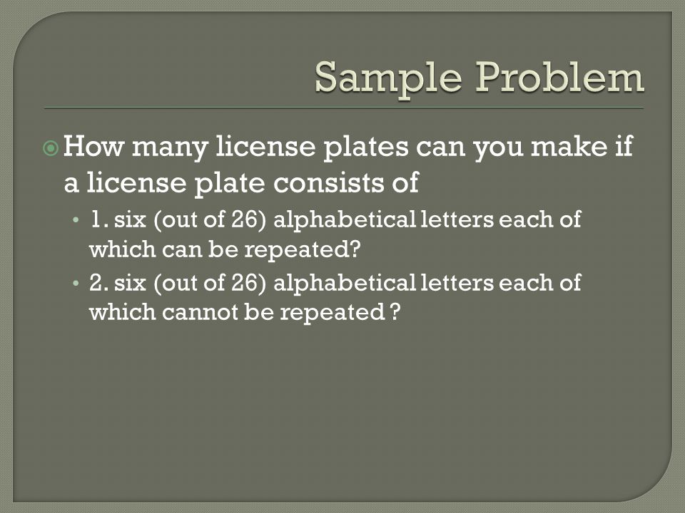 Sample Problem How many license plates can you make if a license plate consists of.