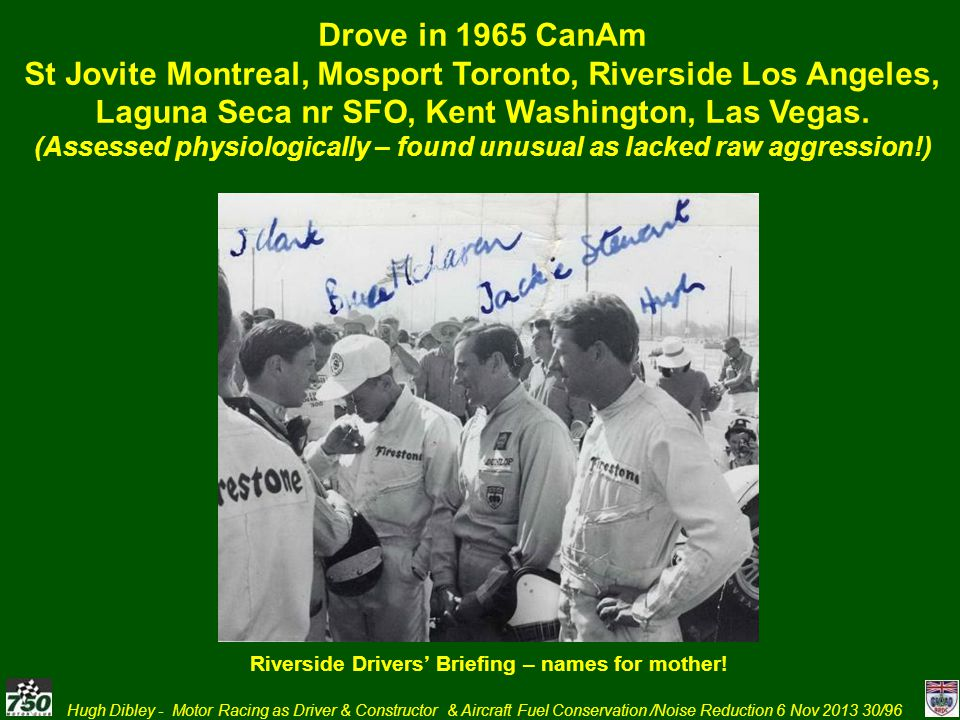 Drove in 1965 CanAm St Jovite Montreal, Mosport Toronto, Riverside Los Angeles, Laguna Seca nr SFO, Kent Washington, Las Vegas.