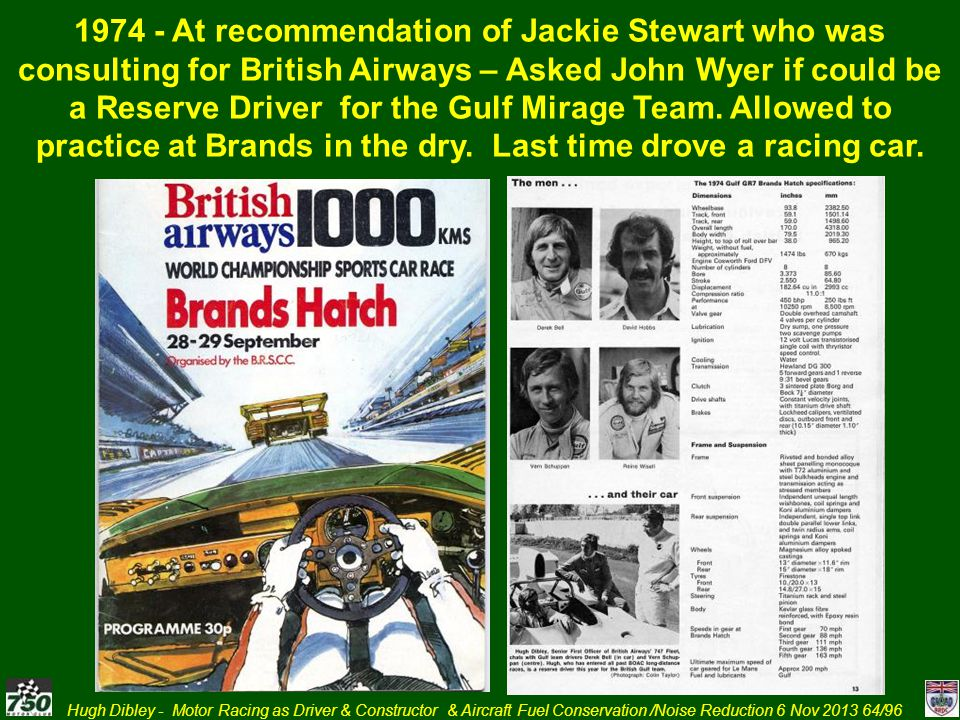 1974 - At recommendation of Jackie Stewart who was consulting for British Airways – Asked John Wyer if could be a Reserve Driver for the Gulf Mirage Team.