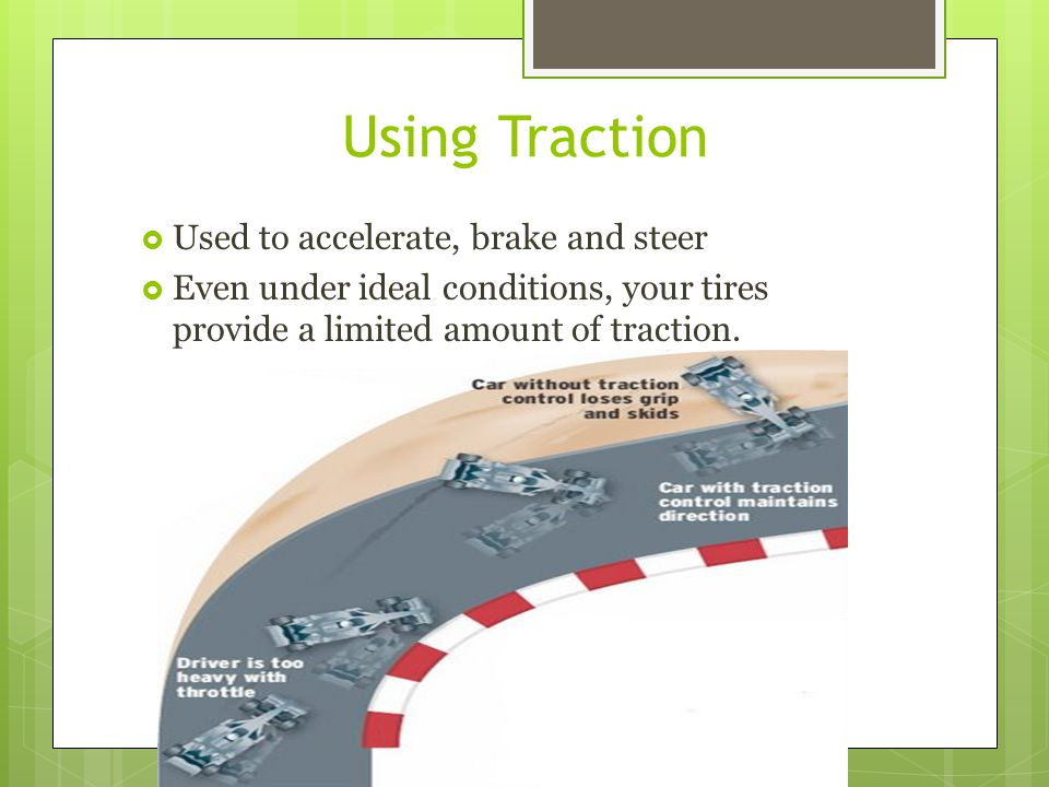 Using Traction Used to accelerate, brake and steer