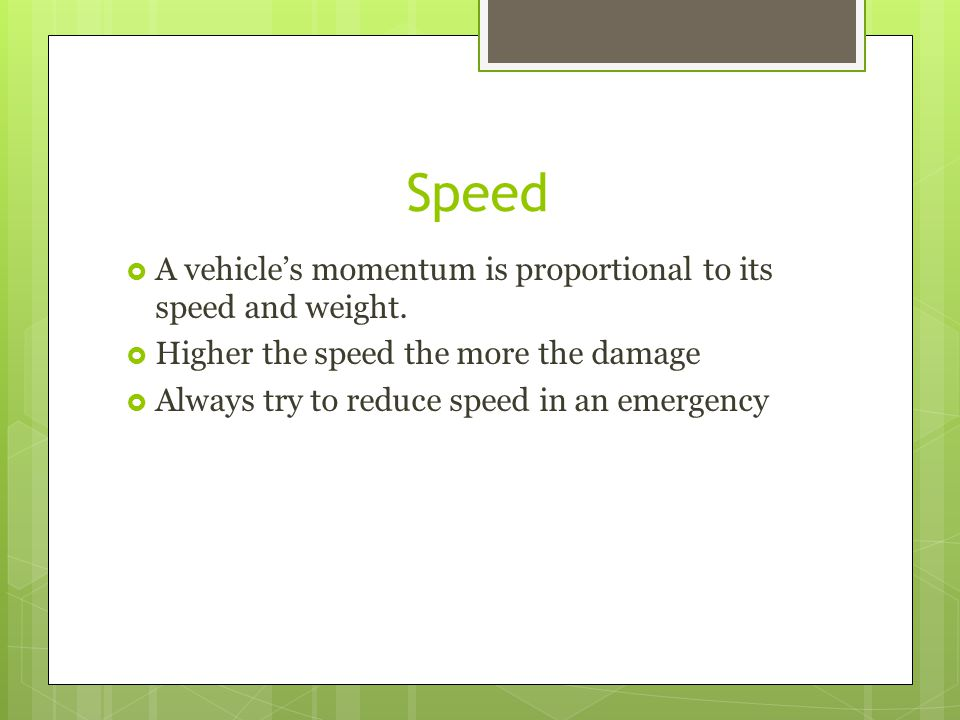Speed A vehicle's momentum is proportional to its speed and weight.