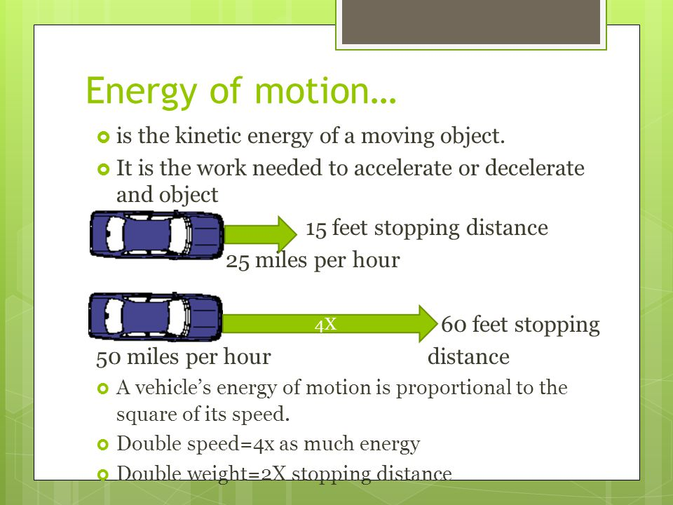 Energy of motion… is the kinetic energy of a moving object.